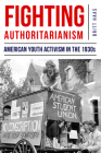 Fighting Authoritarianism: American Youth Activism in the 1930s Cover Image
