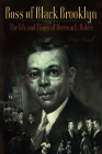 Boss of Black Brooklyn: The Life and Times of Bertram L. Baker Cover Image