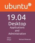 Ubuntu 19.04 Desktop: Applications and Administration Cover Image