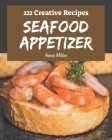 222 Creative Seafood Appetizer Recipes: Explore Seafood Appetizer Cookbook NOW! Cover Image