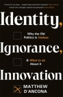 Identity, Ignorance, Innovation: Why the Old Politics Is Useless - And What to Do about It Cover Image