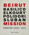 Beirut Mission: Photos 2009-2011: Gabriele Basilico, Fouad Elkoury, Robert Polidori, Klavdij Sluban Cover Image
