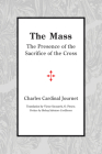 The Mass: The Presence of the Sacrifice of the Cross Cover Image