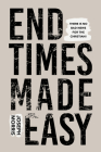 End Times Made Easy: Simple Truths That Give Great Hope and Joy in These Last Days Cover Image