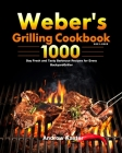 Weber's Grilling Cookbook 2021-2022: 1000-Day Fresh and Tasty Barbecue Recipes for Every Backyard Griller Cover Image