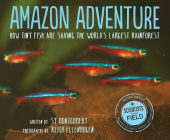 Amazon Adventure: How Tiny Fish Are Saving the World's Largest Rainforest (Scientists in the Field) Cover Image