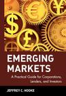 Emerging Markets: A Practical Guide for Corporations, Lenders, and Investors (Wiley Finance #84) Cover Image