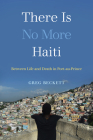 There Is No More Haiti: Between Life and Death in Port-au-Prince Cover Image