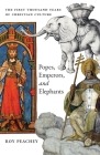 Popes, Emperors, and Elephants: The First Thousand Years of Christian Culture Cover Image