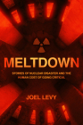 Meltdown: Nuclear Disaster and the Human Cost of Going Critical Cover Image