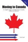Moving to Canada: A complete guide to immigrating to Canada without an attorney Cover Image