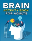 Brain Activity Book For Adults: Includes Crossword, Word Search, Number Search, Word Scramble Puzzles, Mazes and More Cover Image