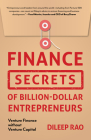 Finance Secrets of Billion-Dollar Entrepreneurs: Venture Finance Without Venture Capital (Capital Productivity, Financially Sustainable, Entrepreneurs Cover Image