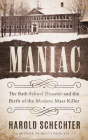 Maniac: The Bath School Disaster and the Birth of the Modern Mass Killer Cover Image