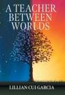 A Teacher Between Worlds Cover Image