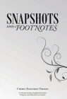 Snapshots and Footnotes: A Collection of essays, thoughts and words to bring peace and calm and sweet memory Cover Image
