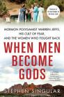 When Men Become Gods: Mormon Polygamist Warren Jeffs, His Cult of Fear, and the Women Who Fought Back Cover Image