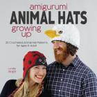 Amigurumi Animal Hats Growing Up: 20 Crocheted Animal Hat Patterns for Ages 6-Adult Cover Image