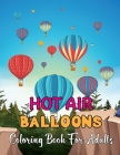 Hot Air Ballons Coloring Book For Adults: An Adult Coloring Book With Hot Air Balloons Featuring With Funny Colorful Air Ballons - Gift For Adults. Cover Image