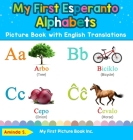 My First Esperanto Alphabets Picture Book with English Translations: Bilingual Early Learning & Easy Teaching Esperanto Books for Kids Cover Image