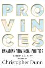 Provinces: Canadian Provincial Politics, Third Edition Cover Image