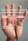 An Introduction to Robotics in Head and Neck Surgery: Dissection Manual Cover Image