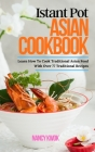 Іnѕtаnt Роt Аѕіаn Сооkbооk: Learn How To Cook Traditional Asian Fo Cover Image