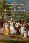 Blurring the Lines of Race and Freedom: Mulattoes and Mixed Bloods in English Colonial America Cover Image