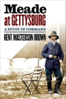 Meade at Gettysburg: A Study in Command (Civil War America) Cover Image