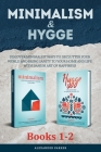 Minimalism & Hygge: 2-in-1 Box Set. Discover Minimalist Ways To Declutter Your World And Bring Sanity To Your Home And Life With Danish Ar Cover Image