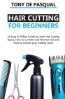 Haircutting for Beginners: An Easy to Follow Guide to Learn Haircutting Basics, how to Cut Men and Women Hair and How to Choose your Cutting Tool Cover Image