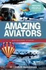 Amazing Aviators (Amazing People Worldwide - Inspirational Stories) Cover Image