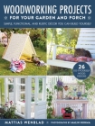 Woodworking Projects for Your Garden and Porch: Simple, Functional, and Rustic Décor You Can Build Yourself Cover Image
