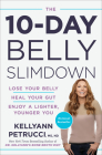 The 10-Day Belly Slimdown: Lose Your Belly, Heal Your Gut, Enjoy a Lighter, Younger You Cover Image