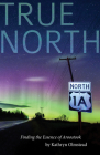 True North: Finding the Essence of Aroostook Cover Image