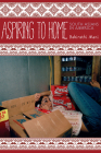 Aspiring to Home: South Asians in America (Asian America) Cover Image