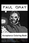 Acceptance Coloring Book: Awesome Paul Gray inspired coloring book for aspiring artists and teens. Both Fun and Educational. Cover Image