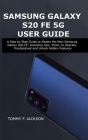 Samsung Galaxy S20 Fe 5g User Guide: A Step by Step Guide to Master the New Samsung Galaxy S20 FE: Including Tips, Tricks, to Operate, Troubleshoot an Cover Image