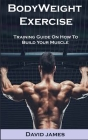 BodyWeight Exercise: BodyWeight Exercise: Training Guide On How To Build Your Muscle Cover Image