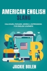 American English Slang: Dialogues, Phrases, Words & Expressions for English Learners Cover Image