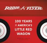 Radio Flyer: 100 Years of America's Little Red Wagon Cover Image