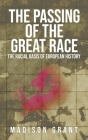 The Passing of the Great Race: The Racial Basis of European History (With Original 1916 Illustrations in Full Color) Cover Image