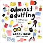Almost Adulting Lib/E: All You Need to Know to Get It Together (Sort Of) Cover Image