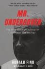 Mr. Undercover: The True Story of Undercover Operative Ronald Fino Cover Image