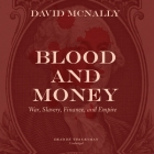 Blood and Money Lib/E: War, Slavery, Finance, and Empire Cover Image