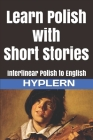 Learn Polish with Short Stories: Interlinear Polish to English Cover Image