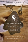 Dinosaurs Without Bones: Dinosaur Lives Revealed by Their Trace Fossils Cover Image
