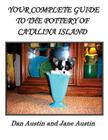 YOUR COMPLETE GUIDE to the POTTERY OF CATALINA ISLAND Cover Image