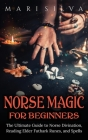 Norse Magic for Beginners: The Ultimate Guide to Norse Divination, Reading Elder Futhark Runes, and Spells Cover Image
