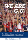 We Are G.U.: The Origins, History, and Impact of Gonzaga University's Kennel Club Cover Image